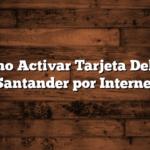 Cómo Activar Tarjeta Debito Santander por Internet