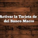 Cómo Activar la Tarjeta de Debito del Banco Macro
