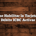 Cómo Habilitar la Tarjeta de Débito ICBC  Activar
