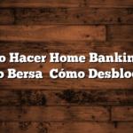 Cómo Hacer Home Banking en Banco Bersa   Cómo Desbloquear