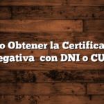 Cómo Obtener la Certificación Negativa   con DNI o CUIL