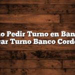 Cómo Pedir Turno en Bancor : Sacar Turno Banco Cordoba