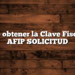 Cómo obtener la Clave Fiscal de AFIP  SOLICITUD