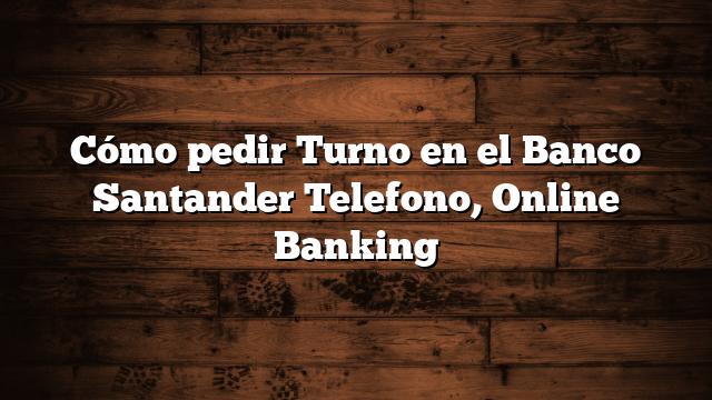 Cómo pedir Turno en el Banco Santander  Telefono, Online Banking