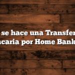 Cómo se hace una Transferencia Bancaria por Home Banking