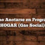 Como Anotarse en Programa HOGAR  (Gas Social)