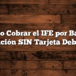 Como Cobrar el IFE por Banco Nación SIN Tarjeta Debito
