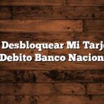 Como Desbloquear Mi Tarjeta de Debito Banco Nacion