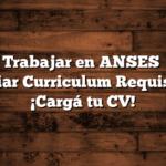Como Trabajar en ANSES   Como Enviar Curriculum  Requisitos ¡Cargá tu CV!