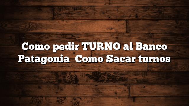 Como pedir TURNO al Banco Patagonia   Como Sacar turnos