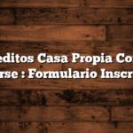 Creditos Casa Propia  Como Anotarse : Formulario Inscripcion