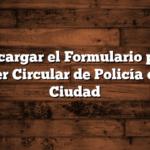 Descargar el Formulario para poder Circular de Policía de la Ciudad