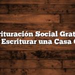 Escrituración Social Gratuita  Como Escriturar una Casa Gratis
