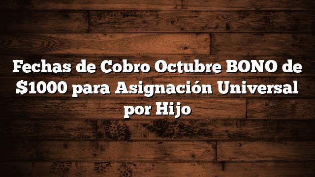 Fechas de Cobro Octubre BONO de $1000 para Asignación Universal por Hijo