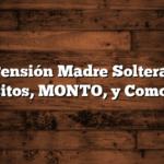 Pensión Madre Soltera: Requisitos, MONTO, y Como Hacer