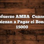 Refuerzo AMBA   Cuando Empiezan a Pagar el Bono de 15000