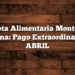 Tarjeta Alimentaria Monto por Semana: Pago Extraordinario en ABRIL